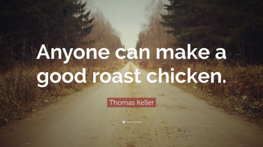 977612-Thomas-Keller-Quote-Anyone-can-make-a-good-roast-chicken